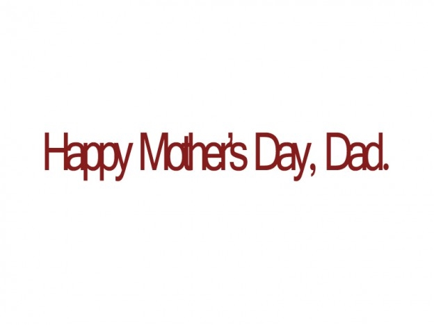 Happy Mother's Day, Dad